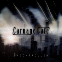 Uncontrolled — Carnage Cafe