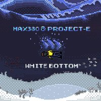 White Bottom — Max380, Project E