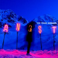 ANGST — The Toxic Avenger