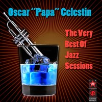 "The Very Best Of Jazz Sessions — Oscar ""Papa"" Celestin"