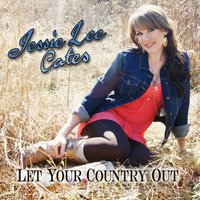 Let Your Country Out — Jessie Lee Cates