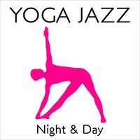 YOGA JAZZ... Night & Day — Tomoharu Hani, The Duo, The Silent Jazz Trio, The Silent Jazz Trio|The Duo|Tomoharu Hani