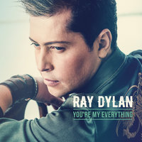 You're My Everything — Ray Dylan
