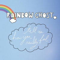 Tell Us How You Really Feel — Rainbow Ghost