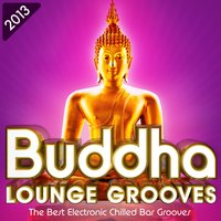 Buddha Lounge Grooves 2013 - The Best Electronic Chilled Bar Grooves — сборник