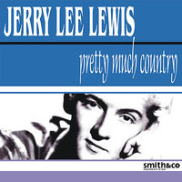 Pretty Much Country — Jerry Lee Lewis
