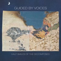 Half Smiles of the Decomposed — Guided By Voices