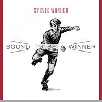 Bound To Be a Winner — Stevie Wonder