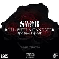 Roll With a Gangster — Frenchie, Yung Saber