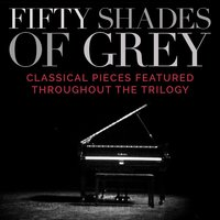 Fifty Shades of Grey - Classical Pieces Featured Throughout the Trilogy — Various Composers