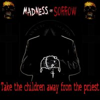 Take the Children Away from the Priest — Madness of Sorrow
