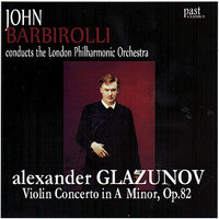Glazunov: Violin Concerto in A Minor — London Philharmonic Orchestra, Александр Константинович Глазунов, John Barbirolli