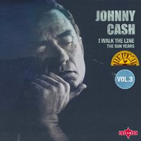 I Walk The Line - The Sun Years Vol. 3 — Johnny Cash