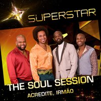 Acredite, Irmão (Superstar) - Single — The Soul Session