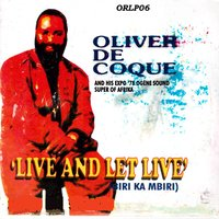 Live and Let Live (Biri Ka Mbiri) — Chief Dr. Oliver De Coque & His Expo '76 Ogene Sound Super of Africa, Chief Dr. Oliver De Coque, His Expo '76 Ogene Sound Super of Africa