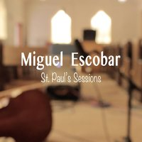 St. Paul's Sessions — Miguel Escobar