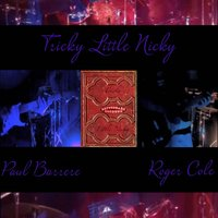 Tricky Little Nicky — Paul Barrere, Roger Cole