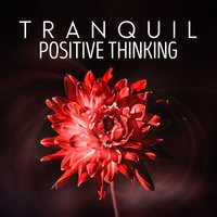 Tranquil Positive Thinking — Positive Thinking: Music for Meditation, Yoga & Deep Sleep
