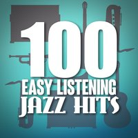 100 Easy Listening Jazz Hits — Easy Listening