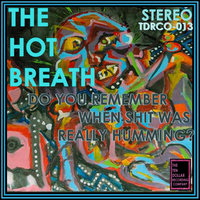 Do You Remember When Shit Was Really Humming? — The Hot Breath