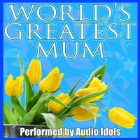 World's Greatest Mum — Audio Idols