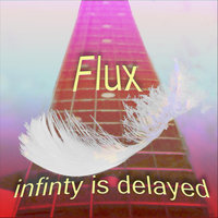 Infinity Is Delayed — Flux