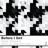 Before I Get — Royal Vasquez