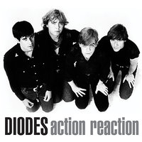 Action Reaction — The Diodes