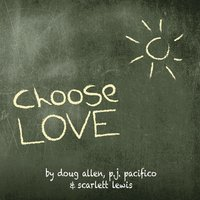 Choose Love (feat. Scarlett Lewis & P.J. Pacifico) — Doug Allen