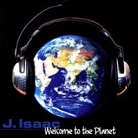 Welcome To The Planet — J. Isaac