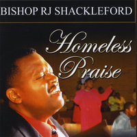 Homeless Praise — Bishop RJ Shackleford