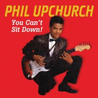 You Can't Sit Down  — Phil Upchurch