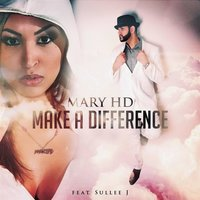 Make a Difference — Sullee J, Mary Hd