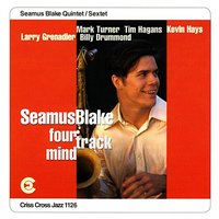 Four Track Mind — Larry Grenadier, Mark Turner, Kevin Hays, Billy Drummond, Tim Hagens, Seamus Blake Sextet/Quintet