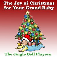 The Joy Of Christmas For Your Grand Baby — The Jingle Bell Players