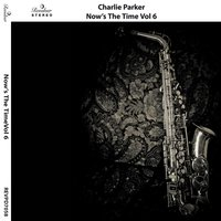Now's the Time, Vol. 6 — Charlie Parker