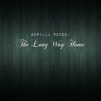 The Long Way Home — Gorilla Rodeo!