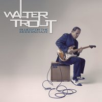 Blues for the Modern Daze — Walter Trout