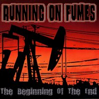 The Beginning Of The End — Running On Fumes