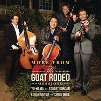 More from the Goat Rodeo Sessions — Yo-Yo Ma, Stuart Duncan, Edgar Meyer, Chris Thile