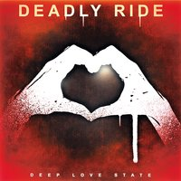 Deep Love State — Deadly Ride