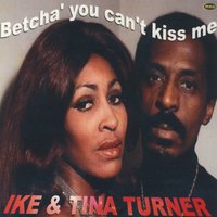 Betcha' You Can't Kiss Me — Ike, Tina Turner