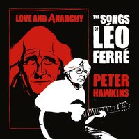 Love and Anarchy: The Songs of Leo Ferre — Peter Hawkins