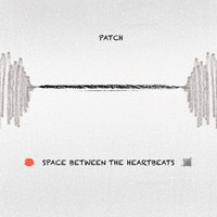 Space Between the Heartbeats EP — Patch