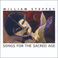 Songs for the Sacred Age — William Steffey