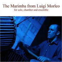 The Marimba from Luigi Morleo — Luigi Morleo, String Bari Ensemble, Luigi Morleo, String Bari Ensemble
