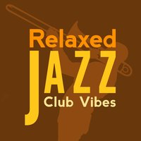 Relaxed Jazz Club Vibes — Instrumental Relaxing Jazz Club