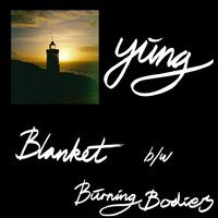 Blanket / Burning Bodies — Yung