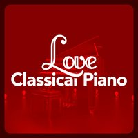 Love Classical Piano — Solo Piano Classics, Piano Classics for the Heart, Romantic Piano for Reading, Piano Classics for the Heart|Romantic Piano for Reading|Solo Piano Classics