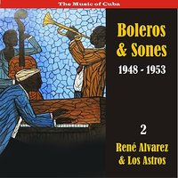 The Music of Cuba / Boleros & Sones / Recordings 1948 - 1950, Vol. 2 — Ruben Gonzales, Rene Alvarez, Los Astros
